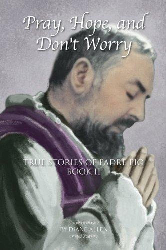 - Pray, Hope, and Don't Worry: True Stories of Padre Pio Book II