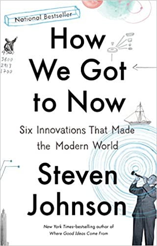How We Got to Now: Six Innovations That Made the Modern World ...