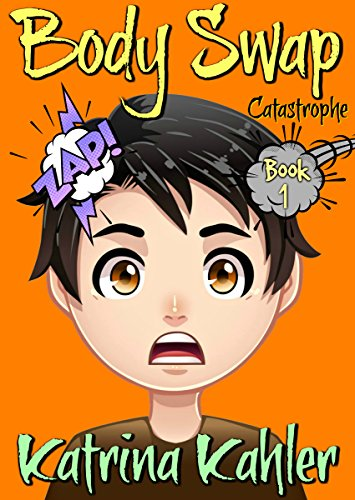 Books for Kids 9-12: BODY SWAP: Catastrophe!!! (A very funny book for boys and girls) by [Kahler, Katrina]