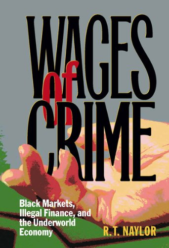 Read Online Wages of Crime: Black Markets Illegal Finance and the Underworld Economy PDF ePub book