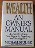 Wealth - An Owner's Manual, Michael Stolper, 0887305407