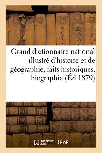 Grand dictionnaire national illustré d'histoire et de géographie: faits historiques, biographie