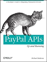 PayPal APIs: Up and Running: A Developer's Guide Front Cover