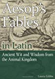 Aesop's Fables in Latin: Ancient Wit and Wisdom from the Animal Kingdom (English and Latin Edition)