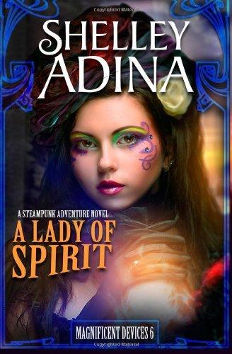 [ A LADY OF SPIRIT: A STEAMPUNK ADVENTURE NOVEL (MAGNIFICENT DEVICES) Paperback ] Adina, Shelley ( AUTHOR ) Jun - 01 - 2014 [ Paperback ] PDF