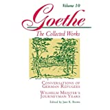 Goethe, Volume 10: Conversations of German Refugees--Wilhelm Meister's Journeyman Years or The Renunciants