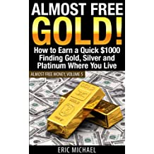 Almost Free Gold! [Revised June 2016]: How to Earn a Quick $1000 Finding Gold, Silver and Precious Metal in Thrift Stores and Garage Sales Where You Live (Almost Free Money Book 5)