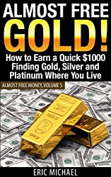 Almost Free Gold! [Revised December 2014]: How to Earn a Quick $1000 Finding Gold, Silver and Precious Metal in Thrift Stores and Garage Sales Where You Live (Almost Free Money Book 5)