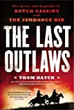 The Last Outlaws: The Lives and Legends of Butch Cassidy and the Sundance Kid by Thom Hatch (2014-01-07)