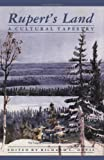 Rupert's Land : A Cultural Tapestry, , 0889209766