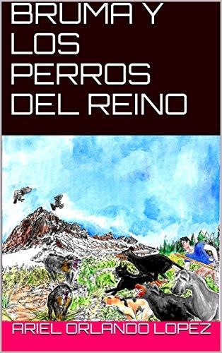 BRUMA Y LOS PERROS DEL REINO (Spanish Edition) by [Lopez, Ariel Orlando