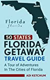 Florida Getaway Travel Guide: A Tour of Adventures in the Cities of Florida (50 States Book 1)