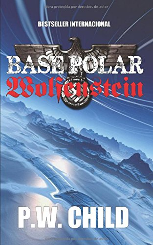 Base Polar Wolfenstein (LA ORDEN DEL SOL NEGRO) (Spanish Edition) [Preston William Child] (Tapa Blanda)