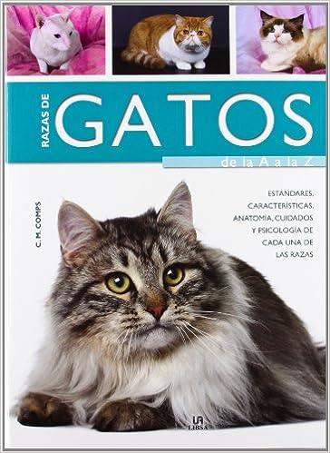 Razas de gatos de la A a la Z / Cats From A To Z: Estándares, características, anatomía, cuidados y psicología de cada una de las razas / Standards, ...