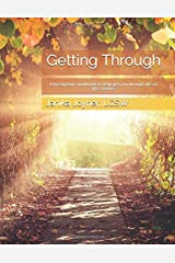 Getting Through: A therapeutic workbook to help get you through life on life's terms. Paperback