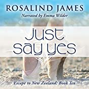 Just Say Yes: Escape to New Zealand, Book 10 | Rosalind James