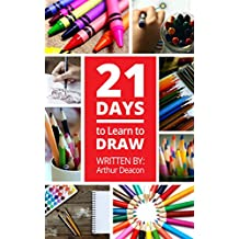 21 Days to Learn to Draw: Beginner's Step By Step Guide (21 Days to Learn Anything) (English Edition)