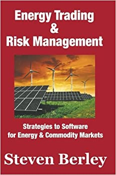Energy Trading & Risk Management: Strategies to Software for Commodity & Energy Markets by Steven Berley (2016-04-12)