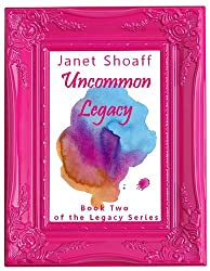 Uncommon Legacy (The Legacy Series - Book Two 2)