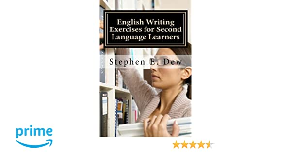 English Writing Exercises for Second Language Learners: An English ...