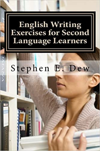 English Writing Exercises For Second Language Learners An English  English Writing Exercises For Second Language Learners An English Grammar  Workbook For Esl Essay Writing Book  Academic Writing Skills Volume   St