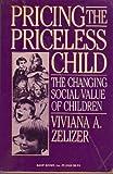 Pricing the Priceless Child, Viviana A. Zelizer, 0465063268