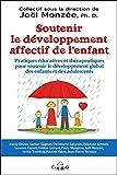 Soutenir le développement affectif de l'enfant - Pratiques éducatives et thérapeutiques pour soutenir le développement global des enfants et des adolescents
