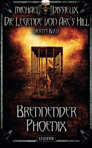 Brennender Phoenix: Mystery, Horror, Spannung, Fantasy (Die Legende von Arc's Hill)