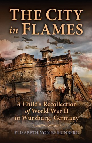 The City in Flames: A Child's Recollection of World War II in Würzburg, Germany