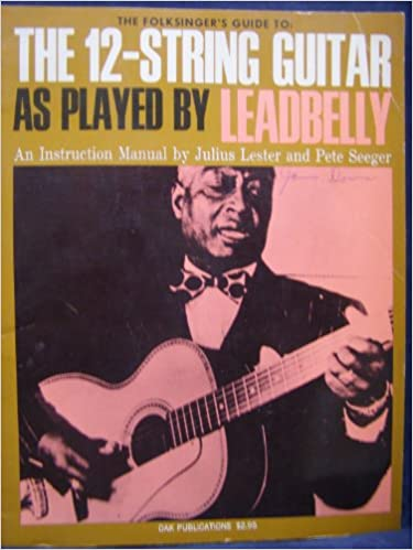 a folksingers guide to the 12 string guitar as played by leadbelly an instruction manual by julius lester and pete seeger