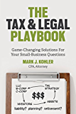 The Tax and Legal Playbook: Game-Changing Solutions to Your Small-Business Questions