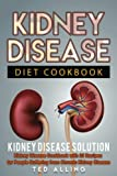 Kidney Disease Diet Cookbook: Kidney Disease Solution: Kidney Disease Cookbook with 25 Recipes for People Suffering from Chronic Kidney Disease