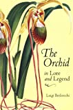 The Orchid in Lore and Legend, Luigi Berliocchi, 0881924911