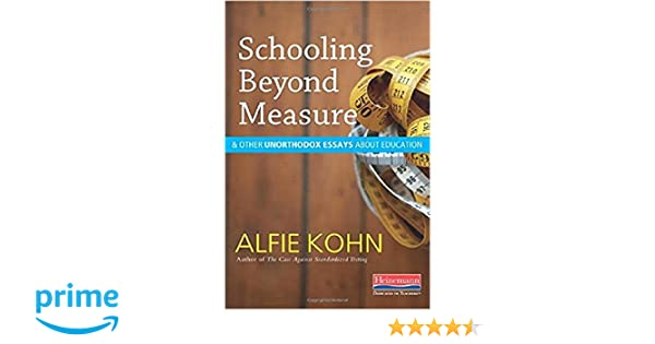 Essays On Health Care Reform Schooling Beyond Measure And Other Unorthodox Essays About Education Alfie  Kohn  Amazoncom Books Example Of A Essay Paper also Science Essay Schooling Beyond Measure And Other Unorthodox Essays About Education  Healthy Food Essays