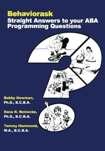 Behaviorask: Straight Answers to Your ABA Programming Questions by Bobby Newman (2005-07-15)