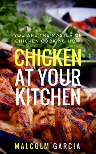 Chicken at your kitchen. You are the master of chicken cooking now by [Garcia, Malcolm]