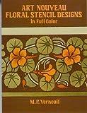Art Nouveau Floral Stencil Designs in Full Color, M. P. Verneuil, 0486274403