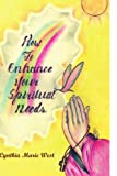 How to Enhance Your Spiritual Needs, Cynthia Marie West, 1441595120