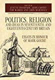 Politics, Religion and Ideas in Seventeenth- and Eighteenth-Century Britain (Studies in Early Modern Cultural, Political and Social History)