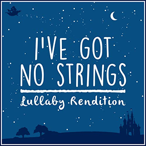 (I've Got No Strings (From Pinocchio) - Lullaby Rendition)