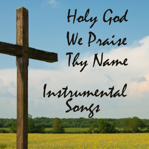 holy god we praise thy name pdf