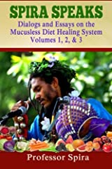 Spira Speaks: Dialogs and Essays on the Mucusless Diet Healing System Volume 1, 2, & 3 Paperback