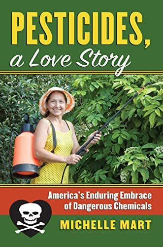 Pesticides, A Love Story: America's Enduring Embrace of Dangerous Chemicals (Cultureamerica)