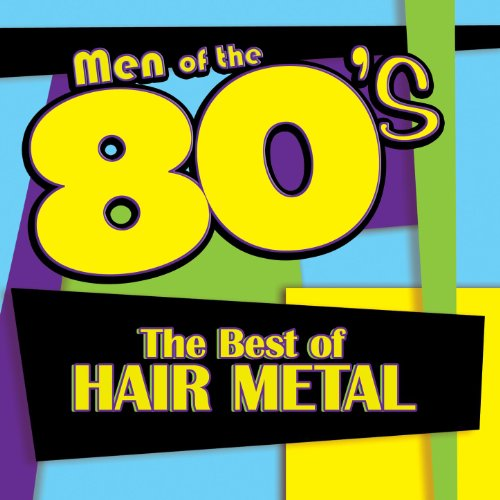 Men of the 80s: The Best of Hair Metal