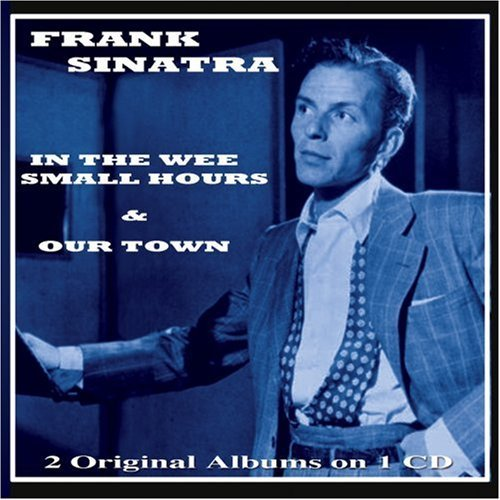 In the Wee Small Hours and Our Town by Frank Sinatra