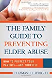 The Family Guide to Preventing Elder Abuse: How to Protect Your Parents—and Yourself