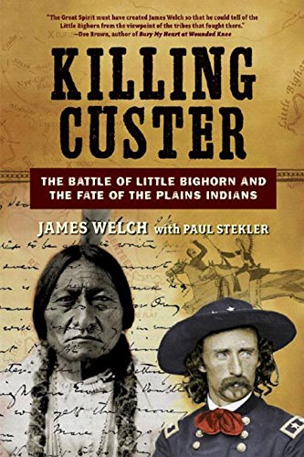 Book cover from Killing Custer: The Battle of Little Bighorn and the Fate of the Plains Indians by James Welch