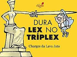 Dura Lex no Tríplex: Humor da Lava Jato (Humor da Era Lula Livro 6) por [de Oliveira, Cláudio]