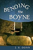 Front cover for the book Bending the Boyne: A Novel of Ancient Ireland by J. S. Dunn