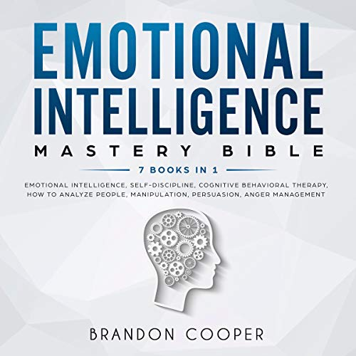 Pdf Health Emotional Intelligence Mastery Bible: 7 Books in 1: Emotional Intelligence, Self-Discipline, Cognitive Behavioral Therapy, How to Analyze People, Manipulation, Persuasion, Anger Management